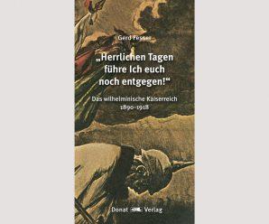 Keine herrlichen Tage: Gerd Fessers Analyse des wilhelminischen Kaiserreichs 1890 – 1918