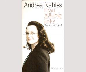 "Andrea Nahles über das, was ihr wichtig ist: ""Frau, gläubig, links"" (2009)"