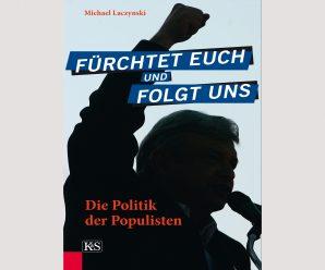 """Den """"Treibstoff Angst"""" entziehen: Michael Laczynskis Populisten-Analyse:  """"Fürchtet Euch und folgt uns"""""""